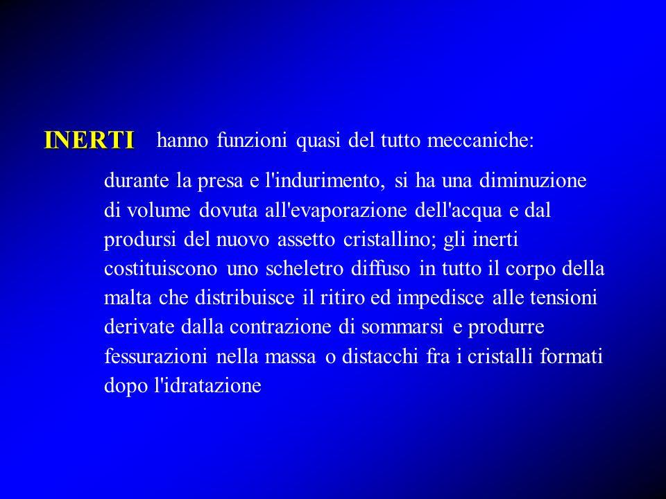 INERTI hanno funzioni quasi del tutto meccaniche: