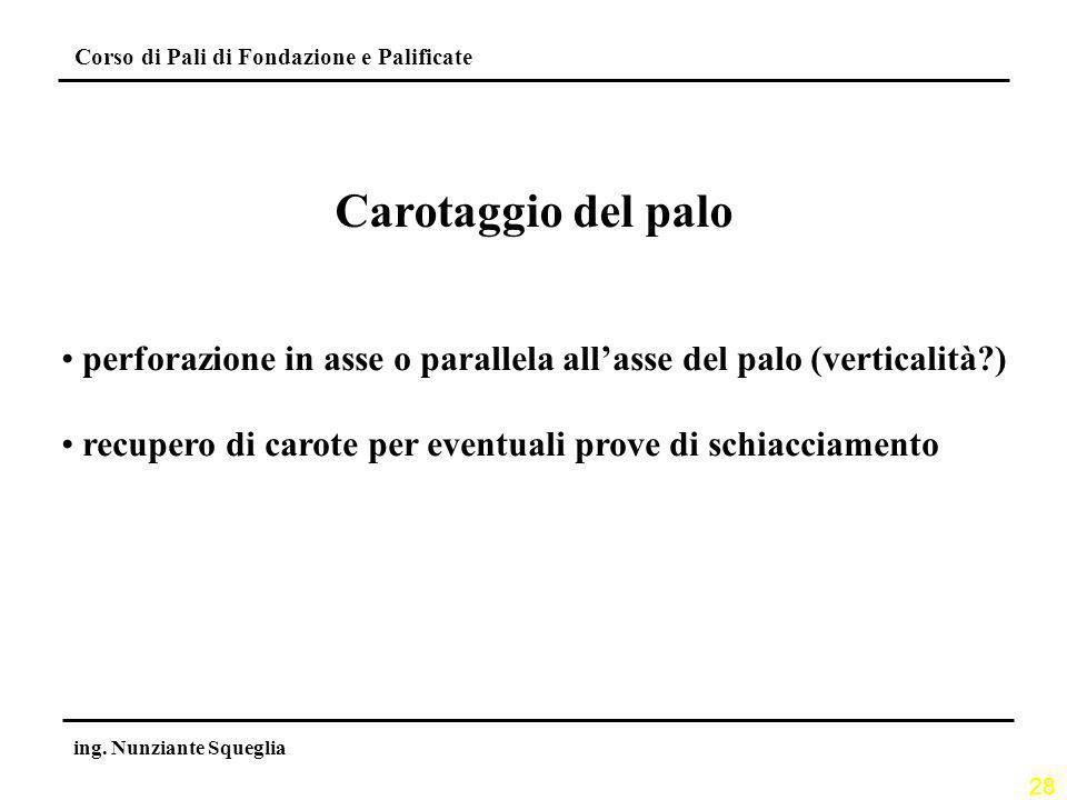 Carotaggio del palo perforazione in asse o parallela all'asse del palo (verticalità ) recupero di carote per eventuali prove di schiacciamento.