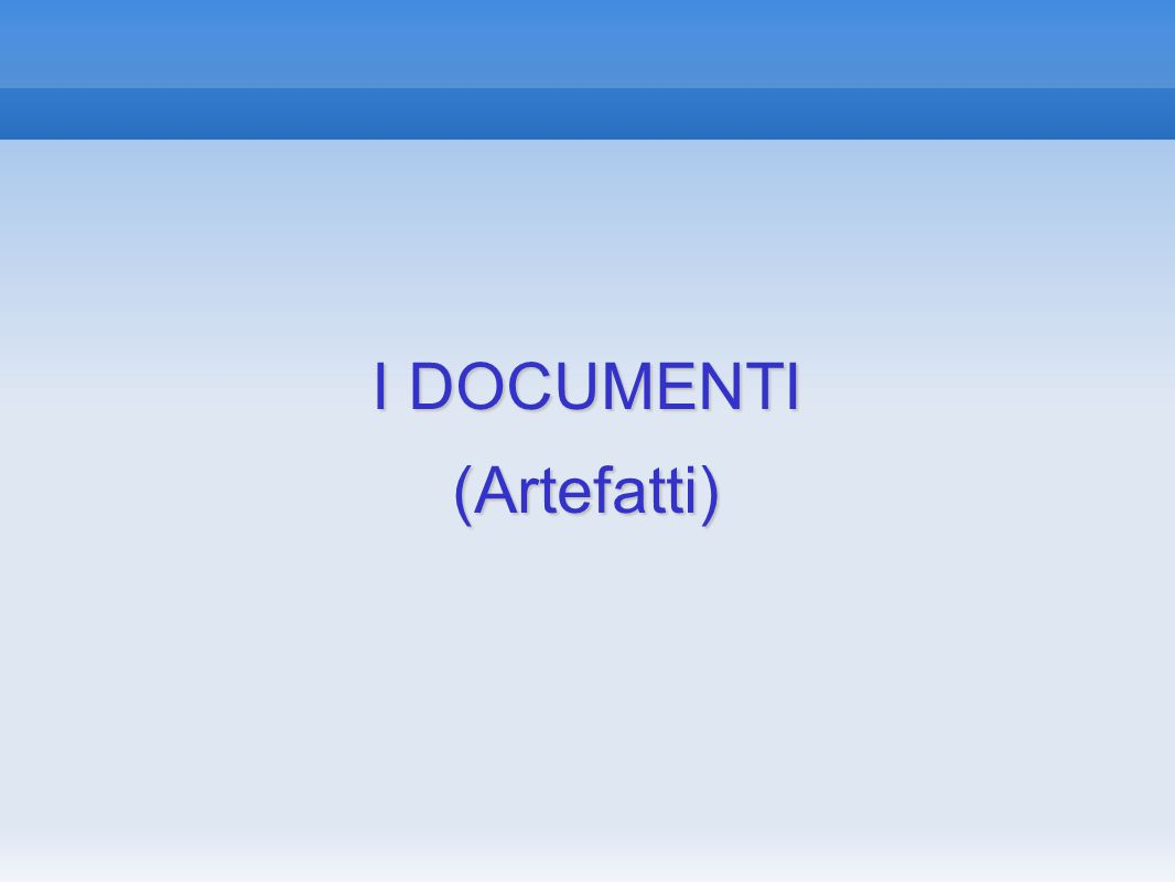 I DOCUMENTI (Artefatti) 22 22