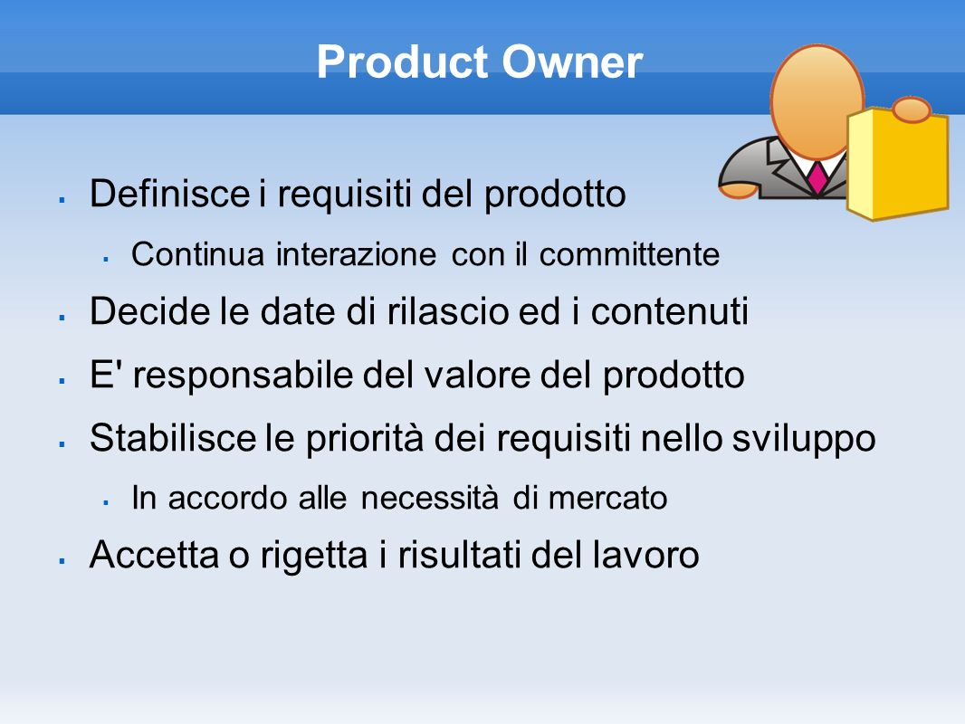 Product Owner Definisce i requisiti del prodotto