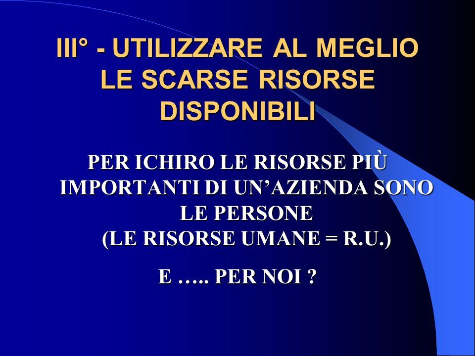 III° - UTILIZZARE AL MEGLIO LE SCARSE RISORSE DISPONIBILI