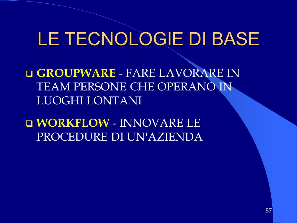 LE TECNOLOGIE DI BASE GROUPWARE - FARE LAVORARE IN TEAM PERSONE CHE OPERANO IN LUOGHI LONTANI.