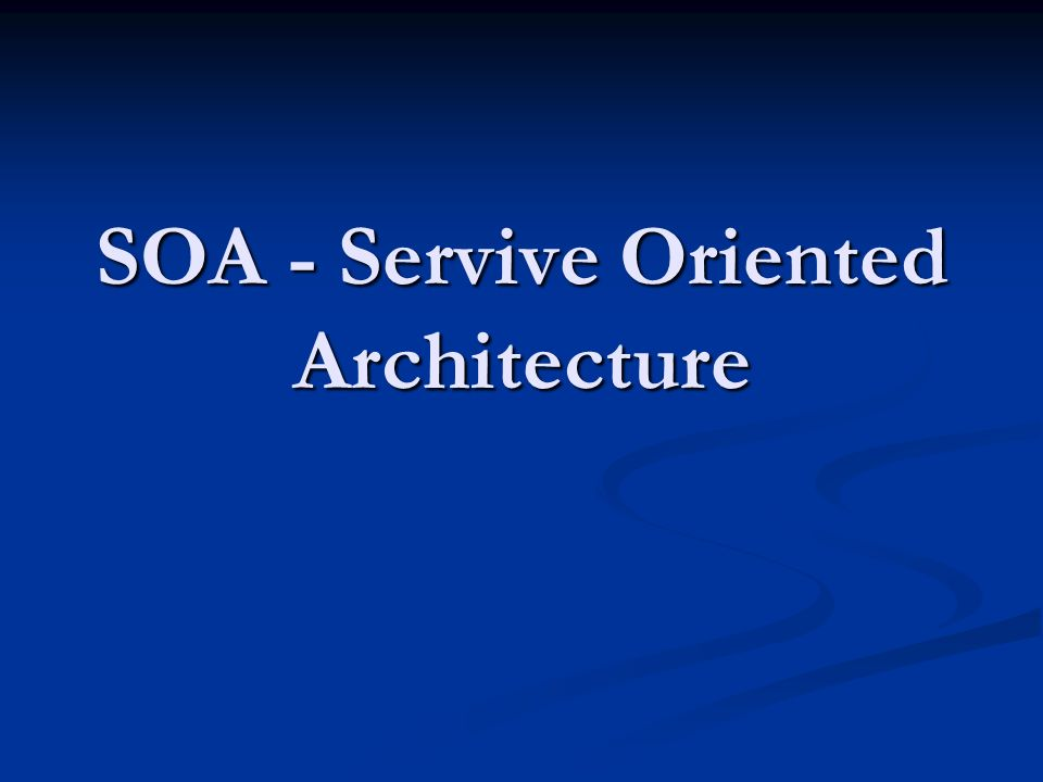 SOA - Servive Oriented Architecture