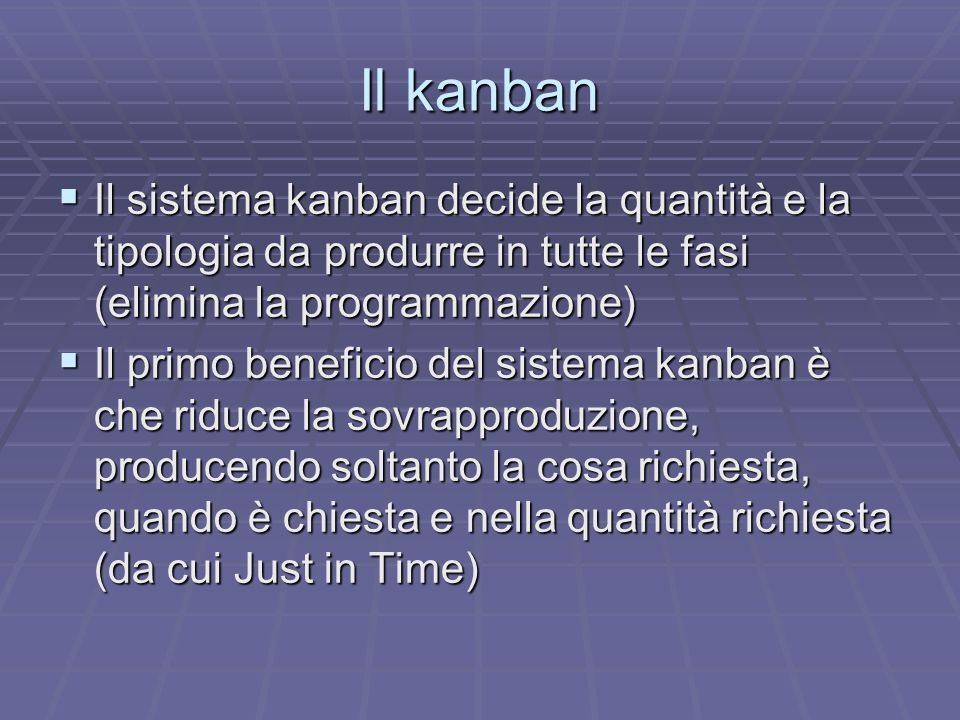 Il kanban Il sistema kanban decide la quantità e la tipologia da produrre in tutte le fasi (elimina la programmazione)