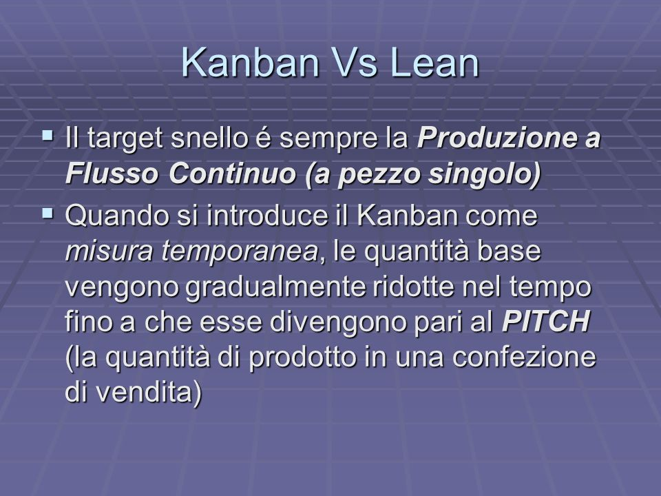 Kanban Vs Lean Il target snello é sempre la Produzione a Flusso Continuo (a pezzo singolo)