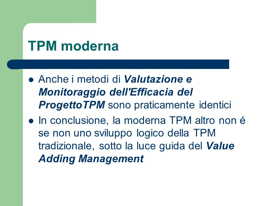 TPM moderna Anche i metodi di Valutazione e Monitoraggio dell Efficacia del ProgettoTPM sono praticamente identici.