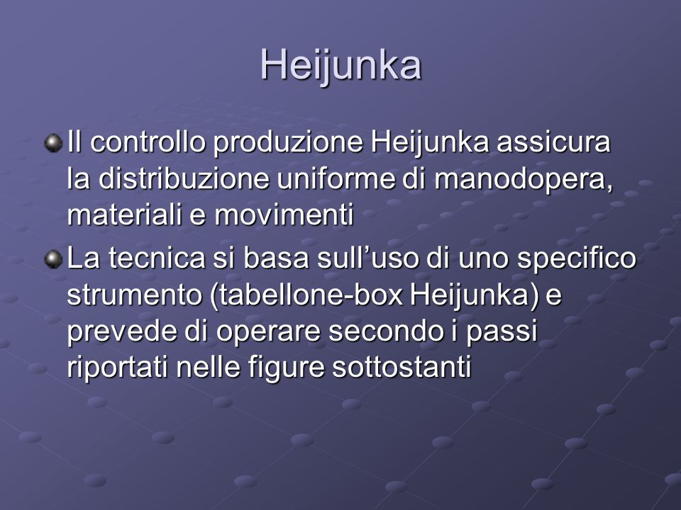 Heijunka Il controllo produzione Heijunka assicura la distribuzione uniforme di manodopera, materiali e movimenti.