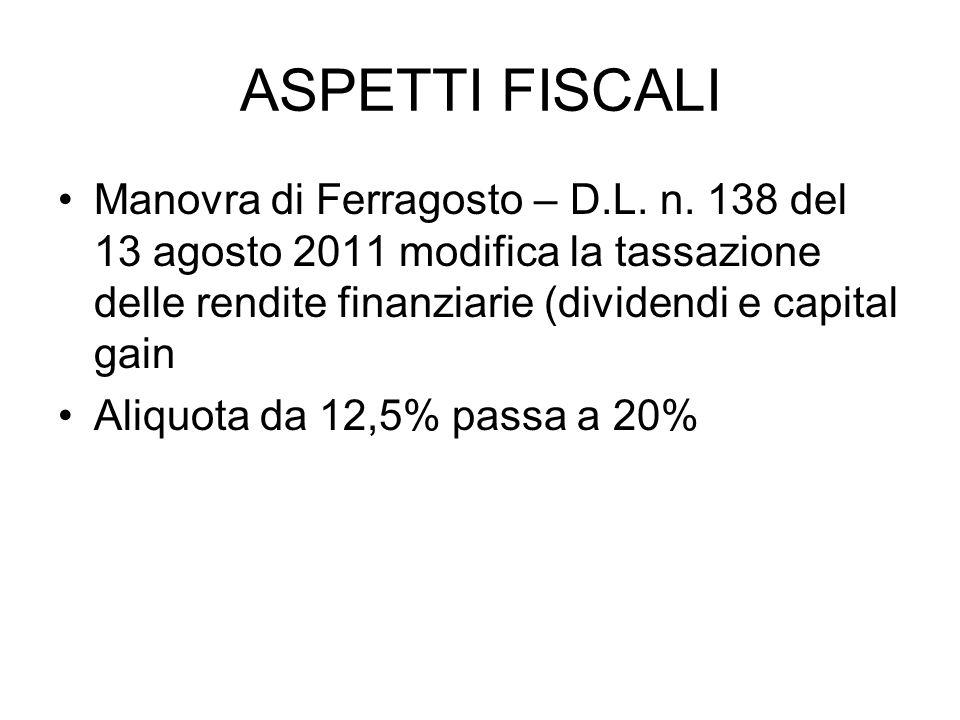 ASPETTI FISCALI Manovra di Ferragosto – D.L. n. 138 del 13 agosto 2011 modifica la tassazione delle rendite finanziarie (dividendi e capital gain.