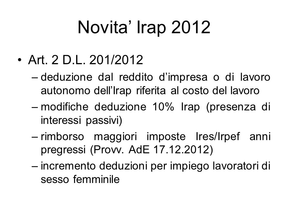 Novita' Irap 2012 Art. 2 D.L. 201/2012. deduzione dal reddito d'impresa o di lavoro autonomo dell'Irap riferita al costo del lavoro.