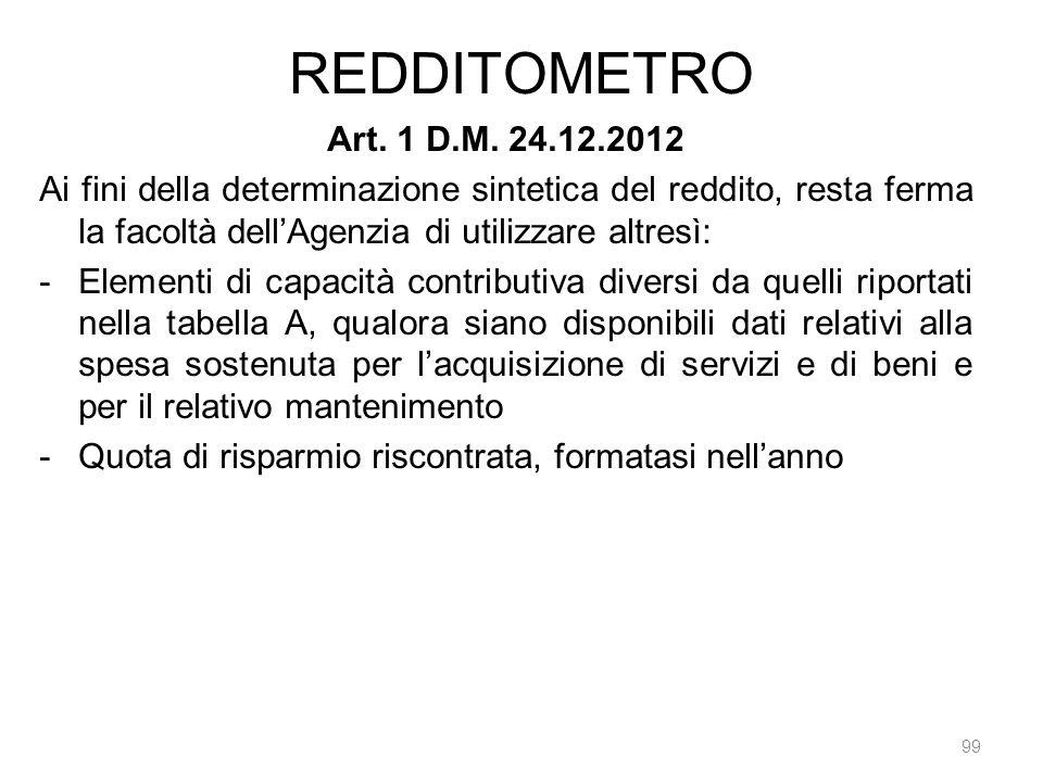 REDDITOMETRO Art. 1 D.M. 24.12.2012. Ai fini della determinazione sintetica del reddito, resta ferma la facoltà dell'Agenzia di utilizzare altresì:
