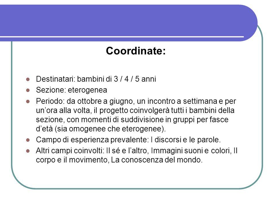Coordinate: Destinatari: bambini di 3 / 4 / 5 anni Sezione: eterogenea