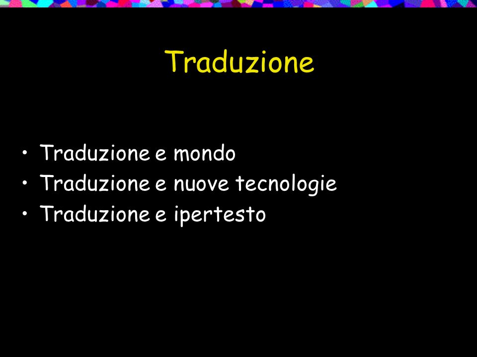 Traduzione Traduzione e mondo Traduzione e nuove tecnologie