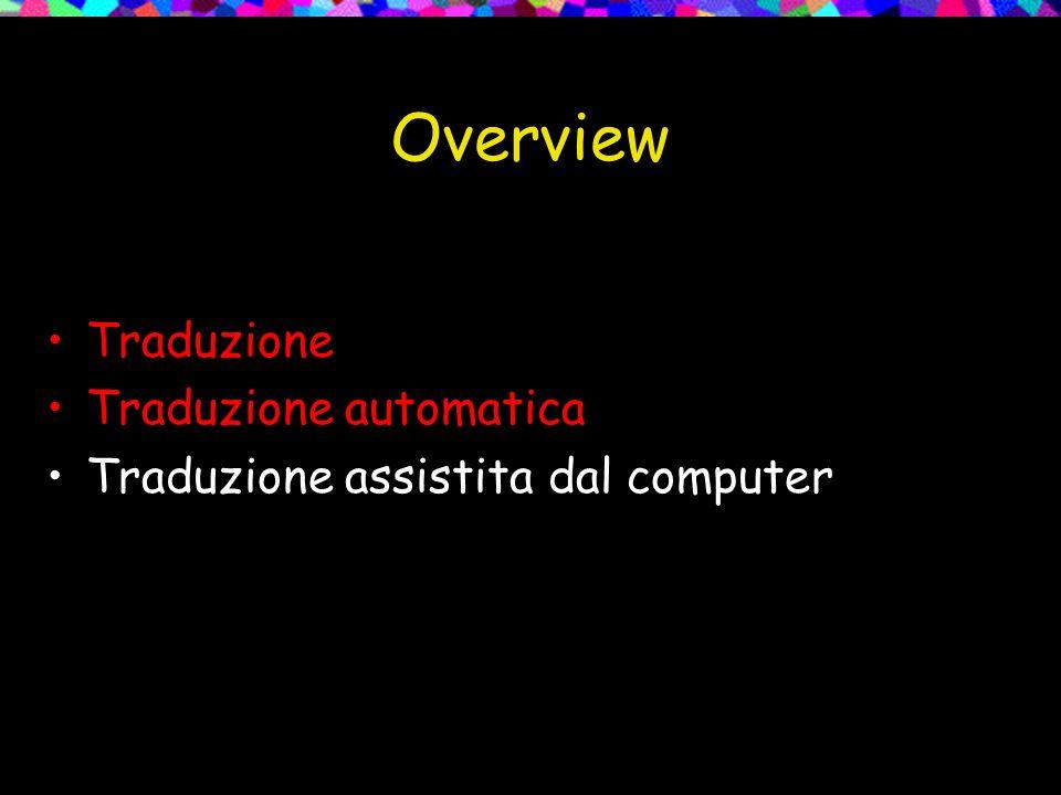 Overview Traduzione Traduzione automatica