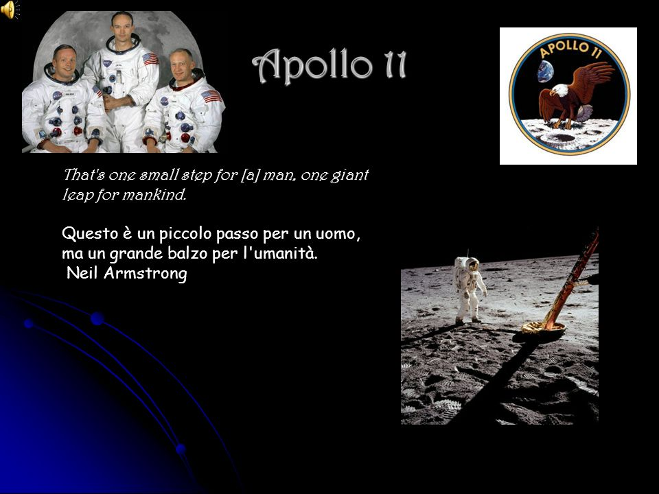 Apollo 11 That s one small step for [a] man, one giant leap for mankind.