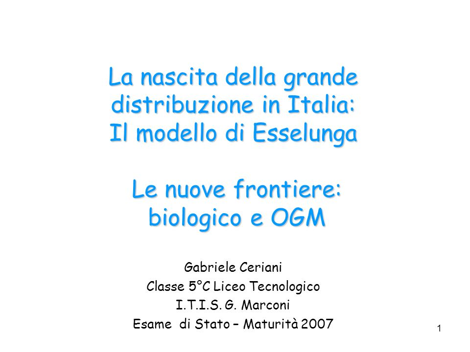 La nascita della grande distribuzione in Italia: Il modello di Esselunga Le nuove frontiere: biologico e OGM
