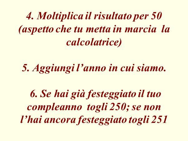 4. Moltiplica il risultato per 50 (aspetto che tu metta in marcia la calcolatrice) 5.
