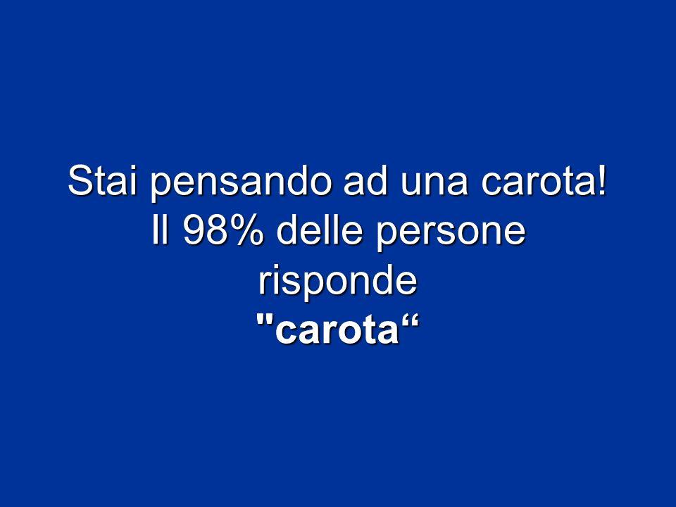 Stai pensando ad una carota! Il 98% delle persone risponde carota