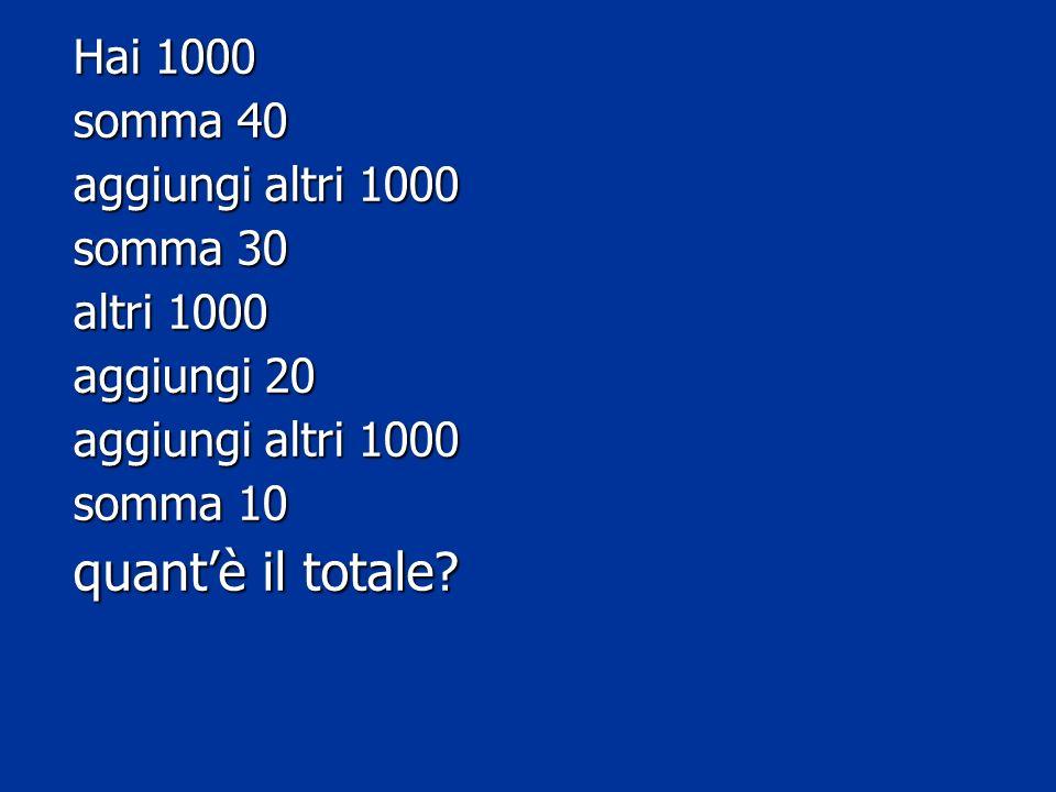 quant'è il totale Hai 1000 somma 40 aggiungi altri 1000 somma 30