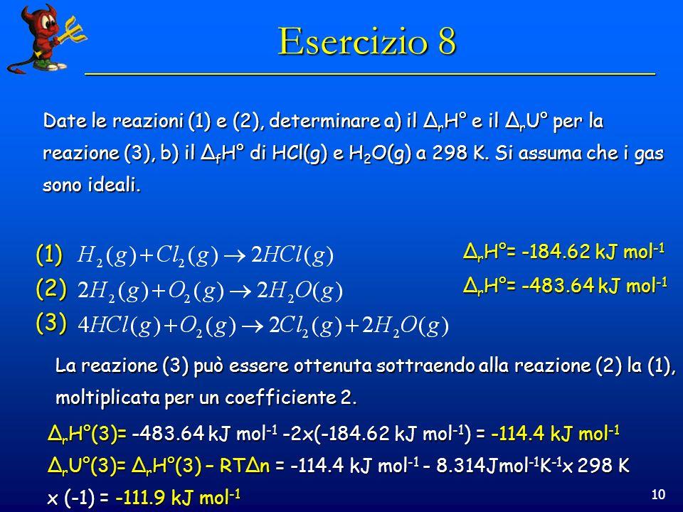 Esercizio 8 Date le reazioni (1) e (2), determinare a) il ΔrH° e il ΔrU° per la.