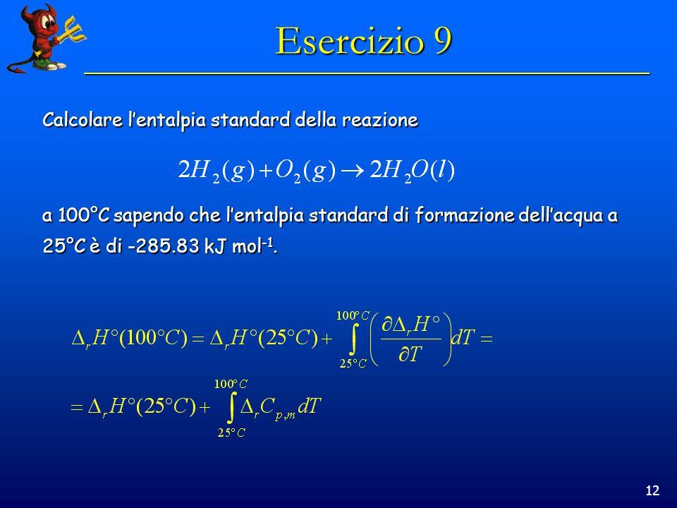 Esercizio 9 Calcolare l'entalpia standard della reazione