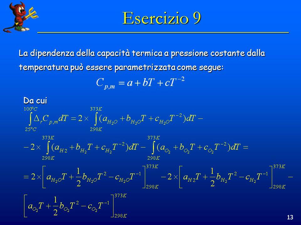 Esercizio 9 La dipendenza della capacità termica a pressione costante dalla. temperatura può essere parametrizzata come segue: