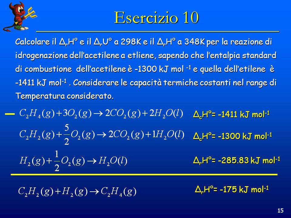 Esercizio 10 Calcolare il ΔrH° e il ΔrU° a 298K e il ΔrH° a 348K per la reazione di.