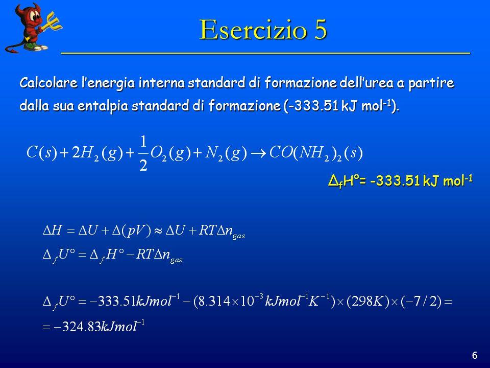 Esercizio 5 Calcolare l'energia interna standard di formazione dell'urea a partire. dalla sua entalpia standard di formazione (-333.51 kJ mol-1).