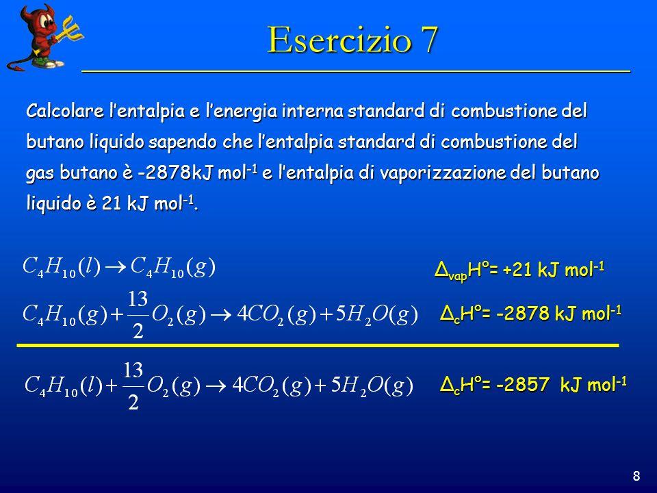 Esercizio 7 Calcolare l'entalpia e l'energia interna standard di combustione del. butano liquido sapendo che l'entalpia standard di combustione del.