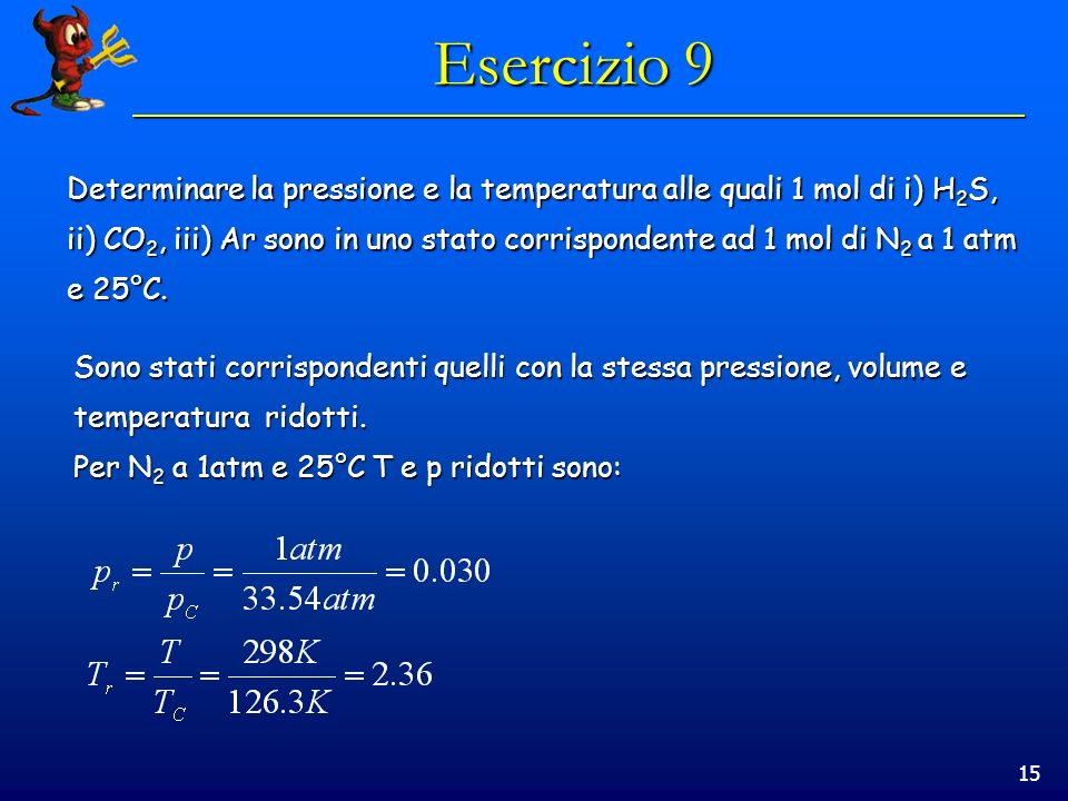 Esercizio 9 Determinare la pressione e la temperatura alle quali 1 mol di i) H2S,
