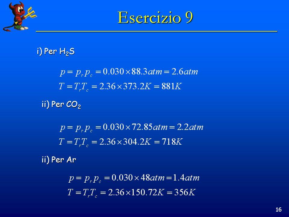 Esercizio 9 i) Per H2S ii) Per CO2 ii) Per Ar