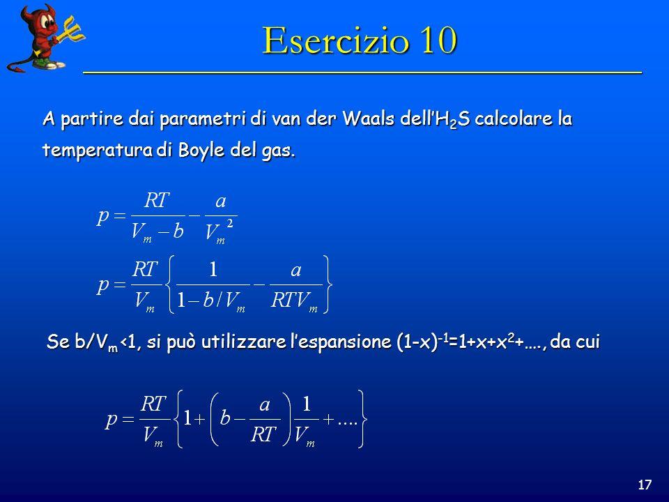 Esercizio 10 A partire dai parametri di van der Waals dell'H2S calcolare la. temperatura di Boyle del gas.