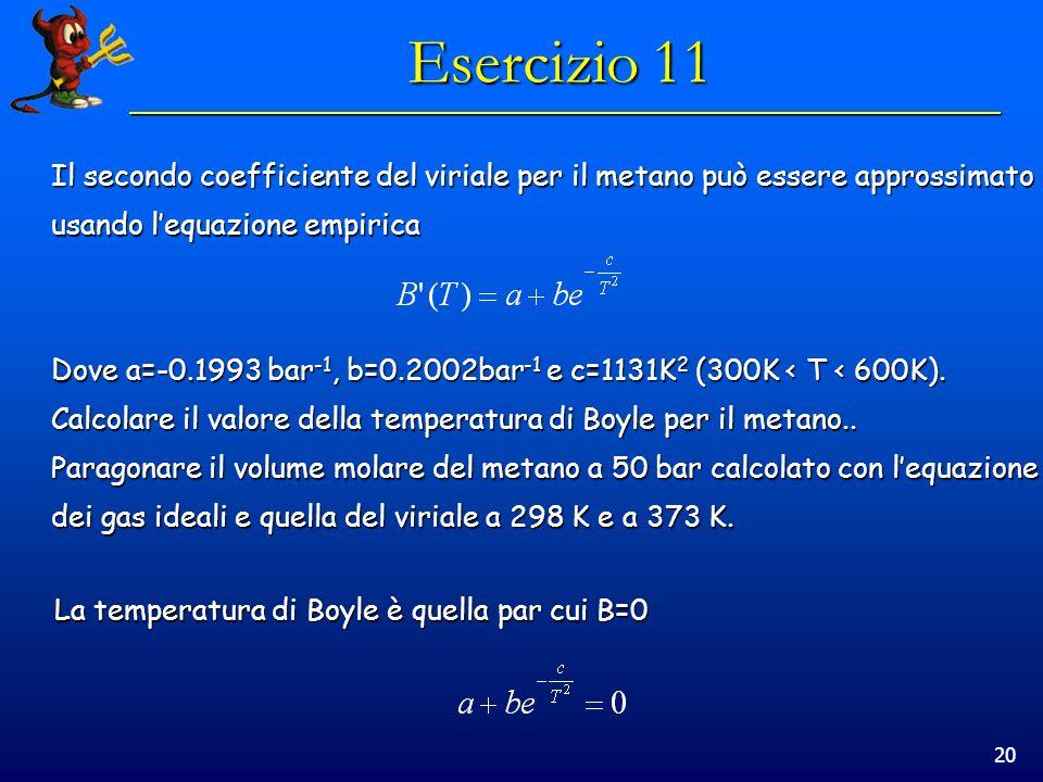 Esercizio 11 Il secondo coefficiente del viriale per il metano può essere approssimato. usando l'equazione empirica.