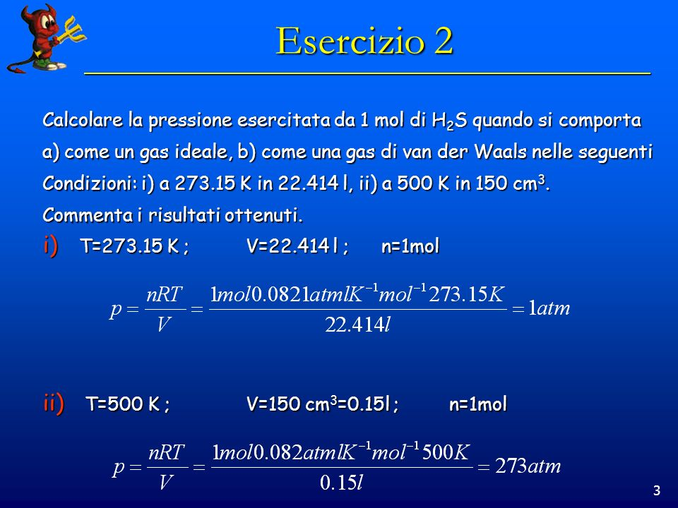 Esercizio 2 Calcolare la pressione esercitata da 1 mol di H2S quando si comporta.