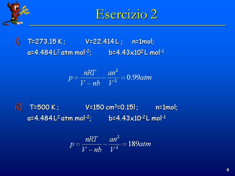 Esercizio 2 T=273.15 K ; V=22.414 L ; n=1mol;