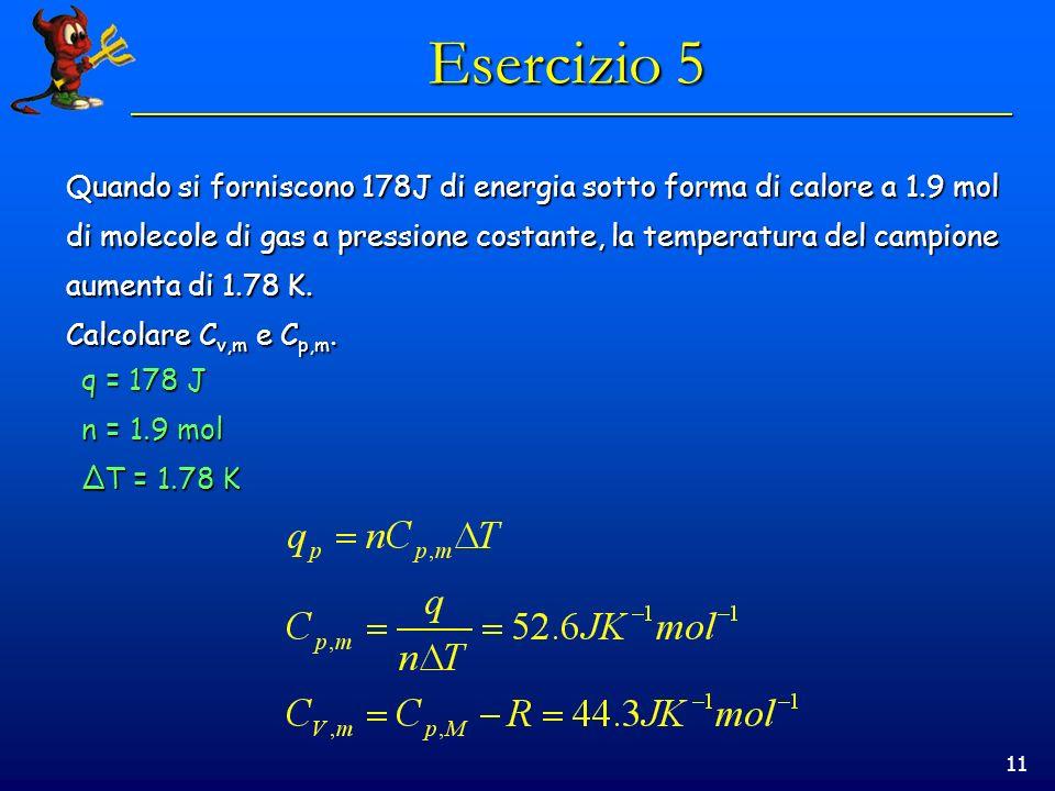 Esercizio 5Quando si forniscono 178J di energia sotto forma di calore a 1.9 mol.