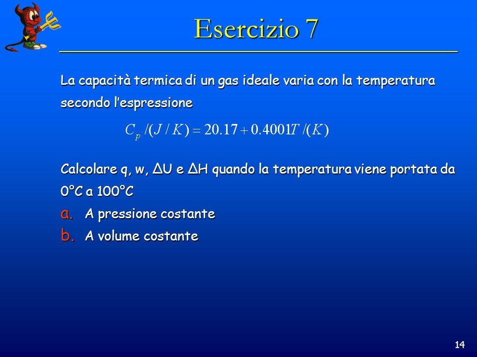 Esercizio 7 La capacità termica di un gas ideale varia con la temperatura. secondo l'espressione.