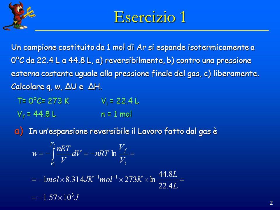 Esercizio 1 Un campione costituito da 1 mol di Ar si espande isotermicamente a. 0°C da 22.4 L a 44.8 L, a) reversibilmente, b) contro una pressione.