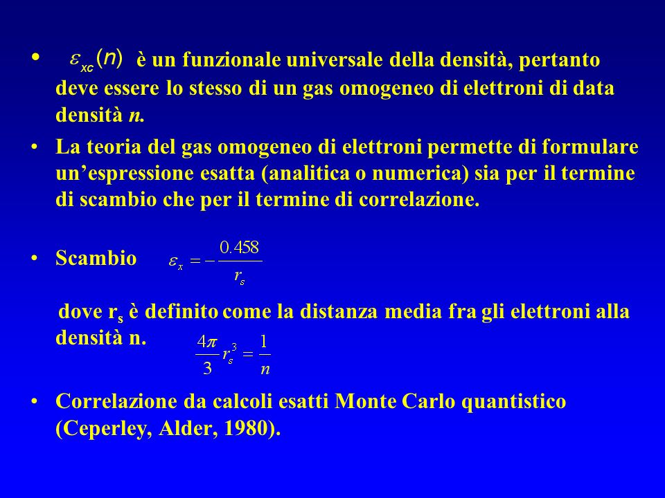 è un funzionale universale della densità, pertanto deve essere lo stesso di un gas omogeneo di elettroni di data densità n.