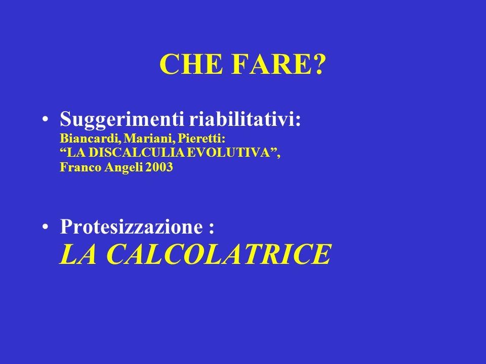 CHE FARE Suggerimenti riabilitativi: Biancardi, Mariani, Pieretti: LA DISCALCULIA EVOLUTIVA , Franco Angeli 2003.