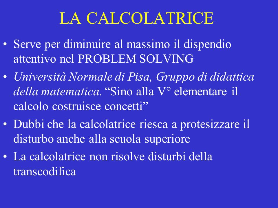 LA CALCOLATRICE Serve per diminuire al massimo il dispendio attentivo nel PROBLEM SOLVING.