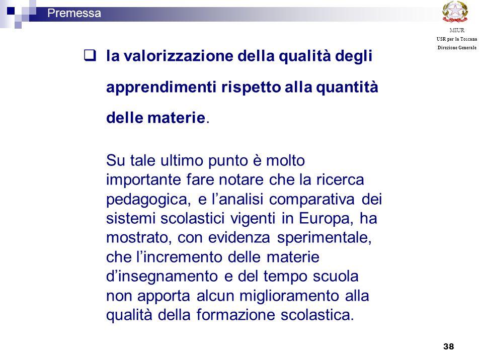 MIUR USR per la Toscana. Direzione Generale. Premessa. la valorizzazione della qualità degli apprendimenti rispetto alla quantità delle materie.