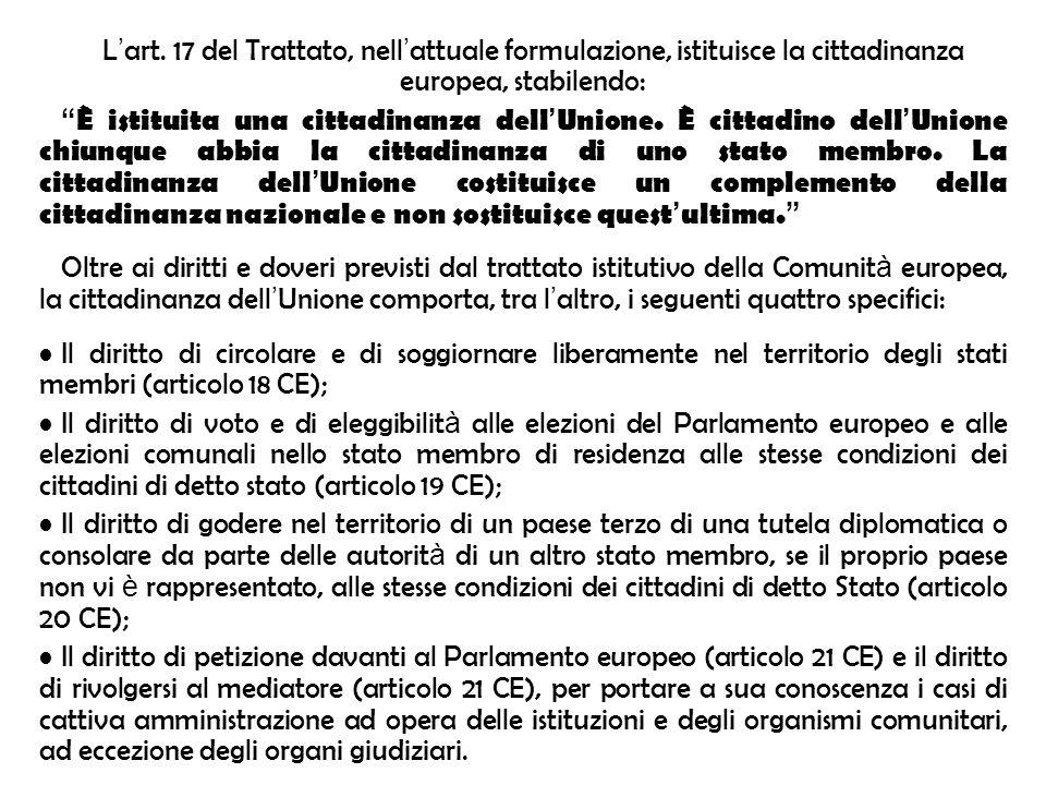 L'art. 17 del Trattato, nell'attuale formulazione, istituisce la cittadinanza europea, stabilendo: