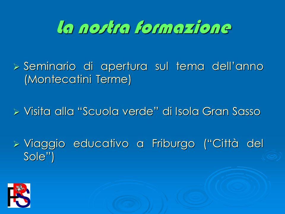 La nostra formazione Seminario di apertura sul tema dell'anno (Montecatini Terme) Visita alla Scuola verde di Isola Gran Sasso.