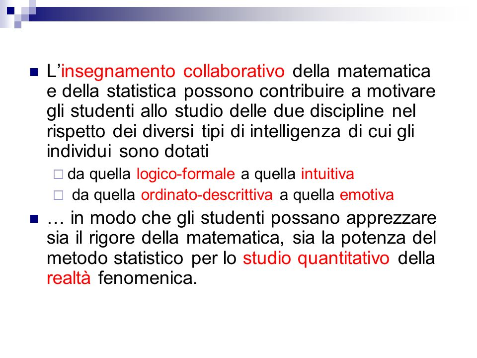 L'insegnamento collaborativo della matematica e della statistica possono contribuire a motivare gli studenti allo studio delle due discipline nel rispetto dei diversi tipi di intelligenza di cui gli individui sono dotati