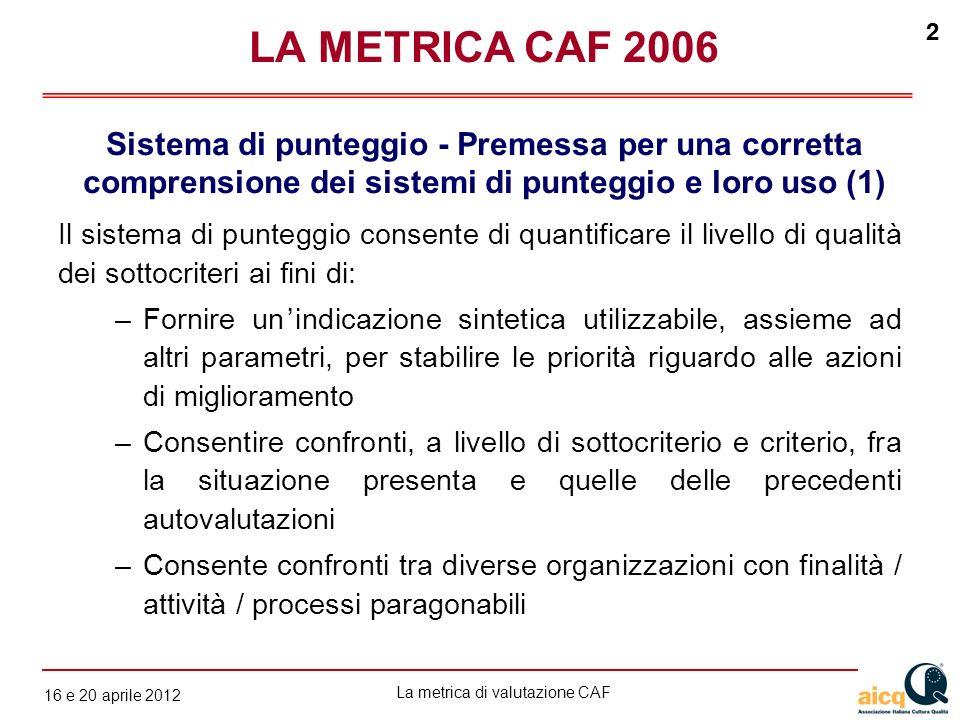LA METRICA CAF 2006 Sistema di punteggio - Premessa per una corretta comprensione dei sistemi di punteggio e loro uso (1)