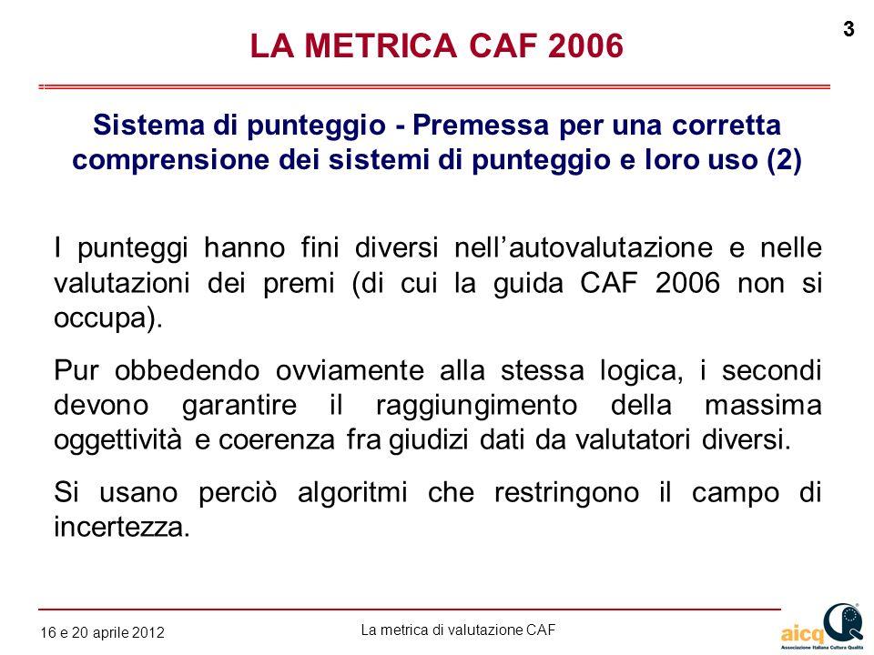 LA METRICA CAF 2006 Sistema di punteggio - Premessa per una corretta comprensione dei sistemi di punteggio e loro uso (2)