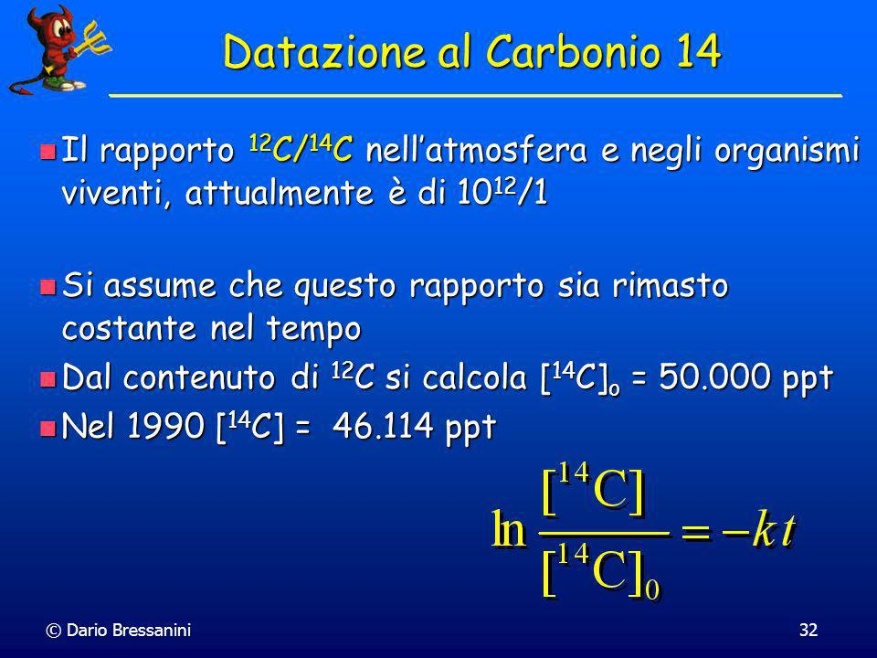 Datazione al Carbonio 14 Il rapporto 12C/14C nell'atmosfera e negli organismi viventi, attualmente è di 1012/1.