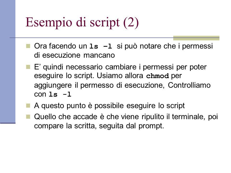 Esempio di script (2)Ora facendo un ls –l si può notare che i permessi di esecuzione mancano.