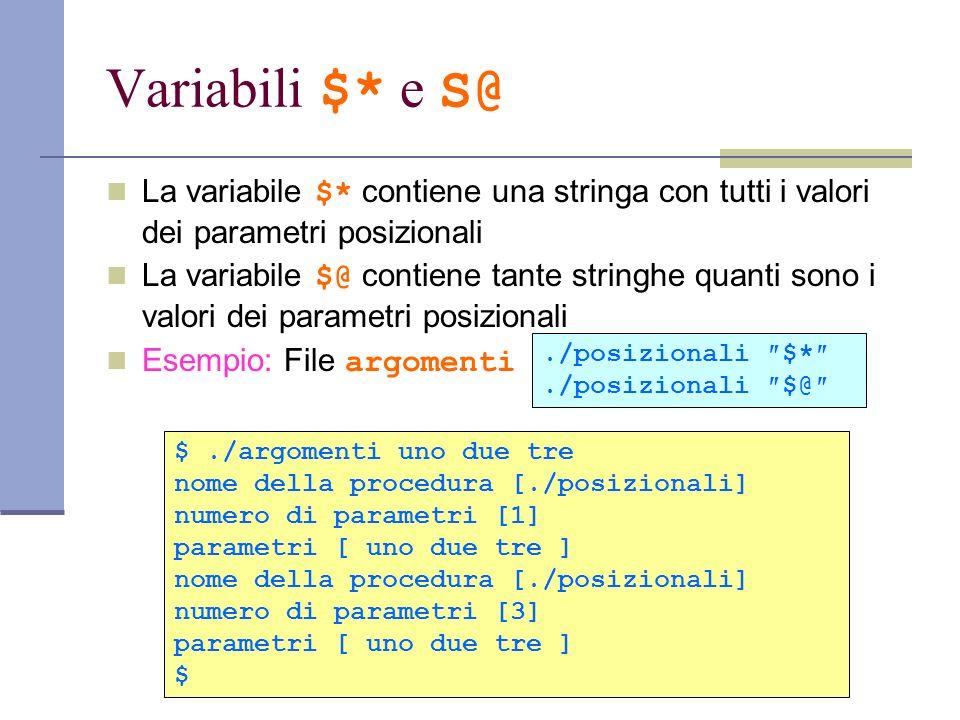 Variabili $* e S@ La variabile $* contiene una stringa con tutti i valori dei parametri posizionali.