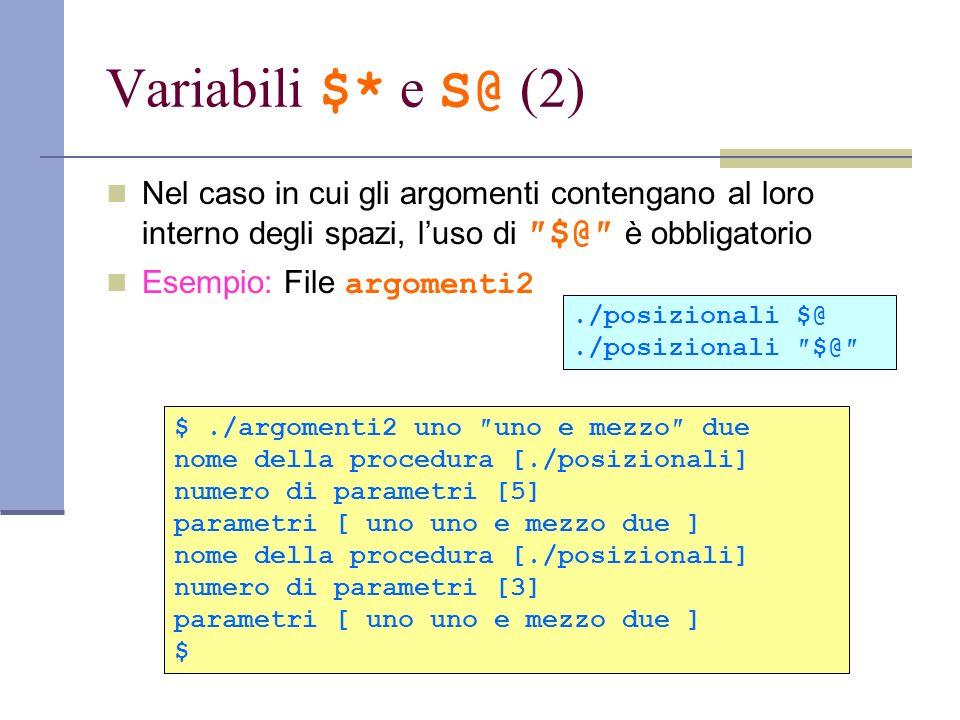 Variabili $* e S@ (2) Nel caso in cui gli argomenti contengano al loro interno degli spazi, l'uso di ″$@″ è obbligatorio.